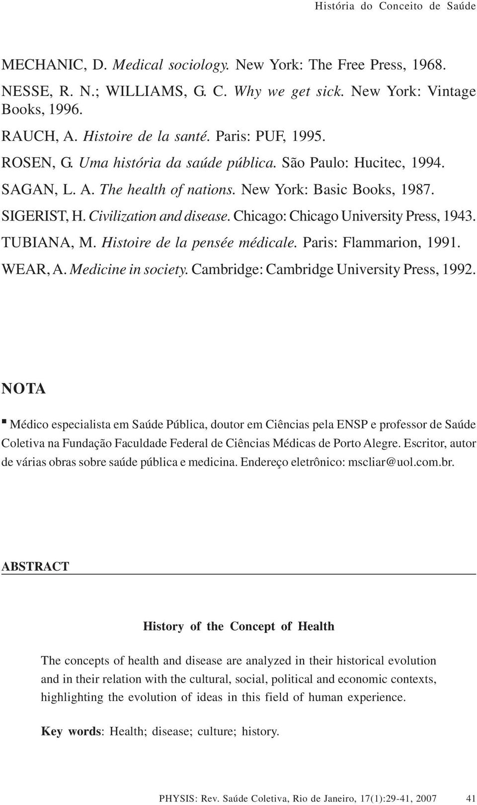 Chicago: Chicago University Press, 1943. TUBIANA, M. Histoire de la pensée médicale. Paris: Flammarion, 1991. WEAR, A. Medicine in society. Cambridge: Cambridge University Press, 1992.