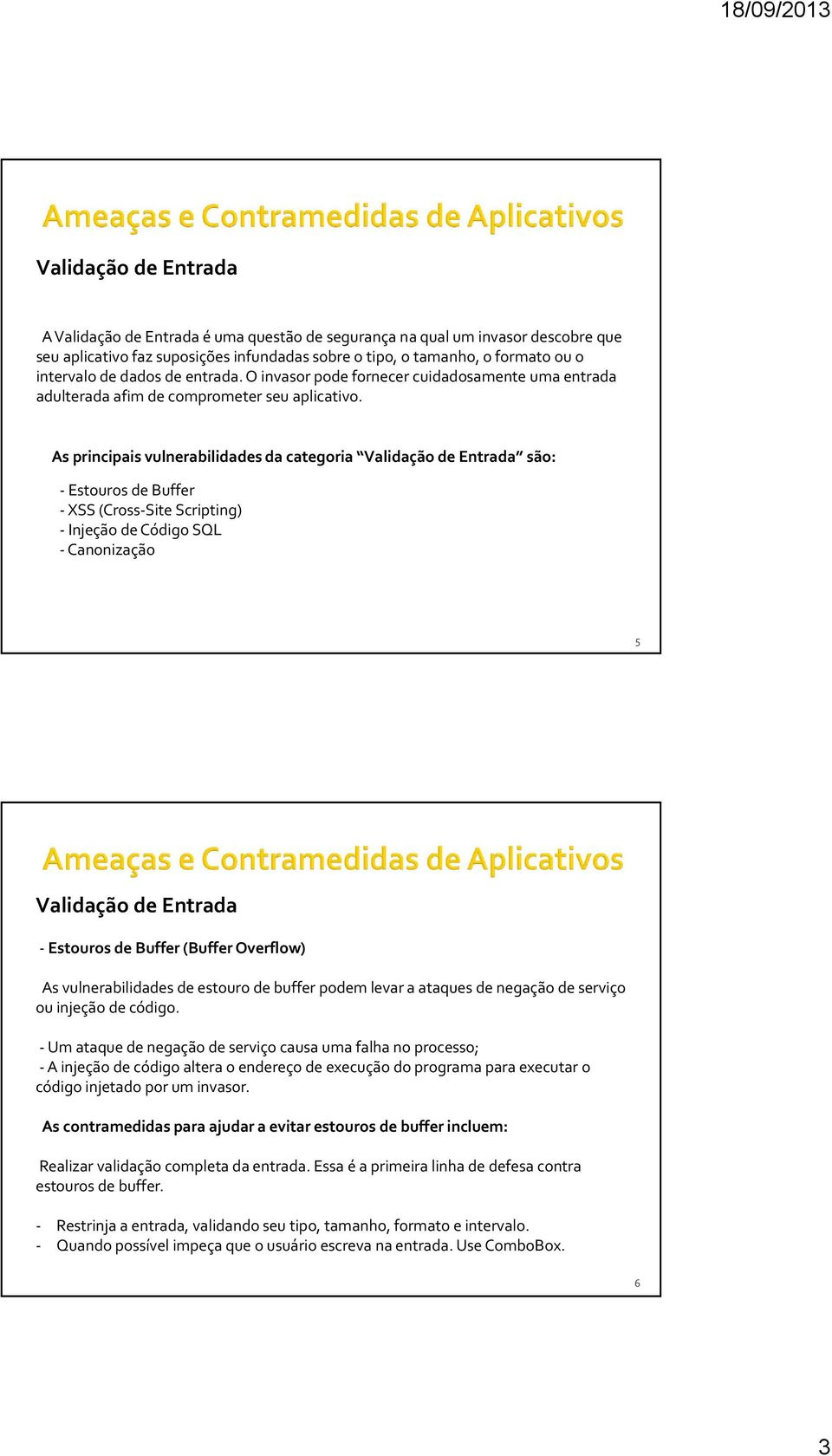 As principais vulnerabilidades da categoria são: - Estouros de Buffer - XSS (Cross-Site Scripting) -Injeção de Código SQL - Canonização 5 - Estouros de Buffer (Buffer Overflow) As vulnerabilidades de
