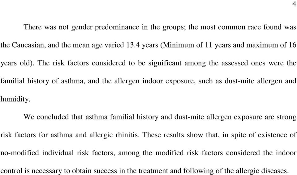 We concluded that asthma familial history and dust-mite allergen exposure are strong risk factors for asthma and allergic rhinitis.