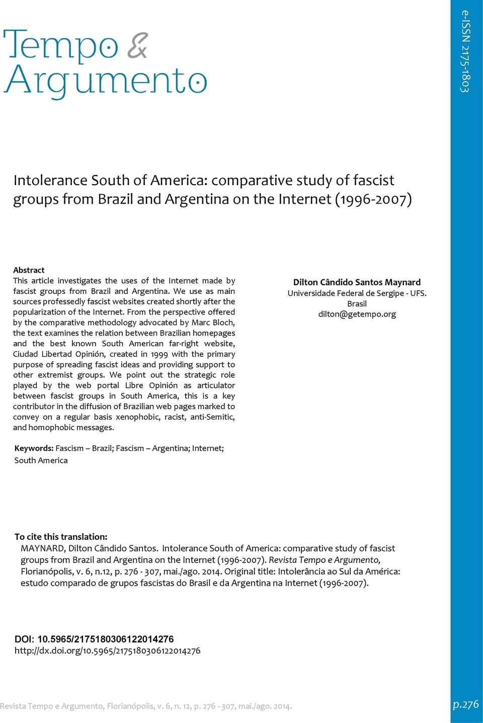 From the perspective offered by the comparative methodology advocated by Marc Bloch, the text examines the relation between Brazilian homepages and the best known South American far right website,