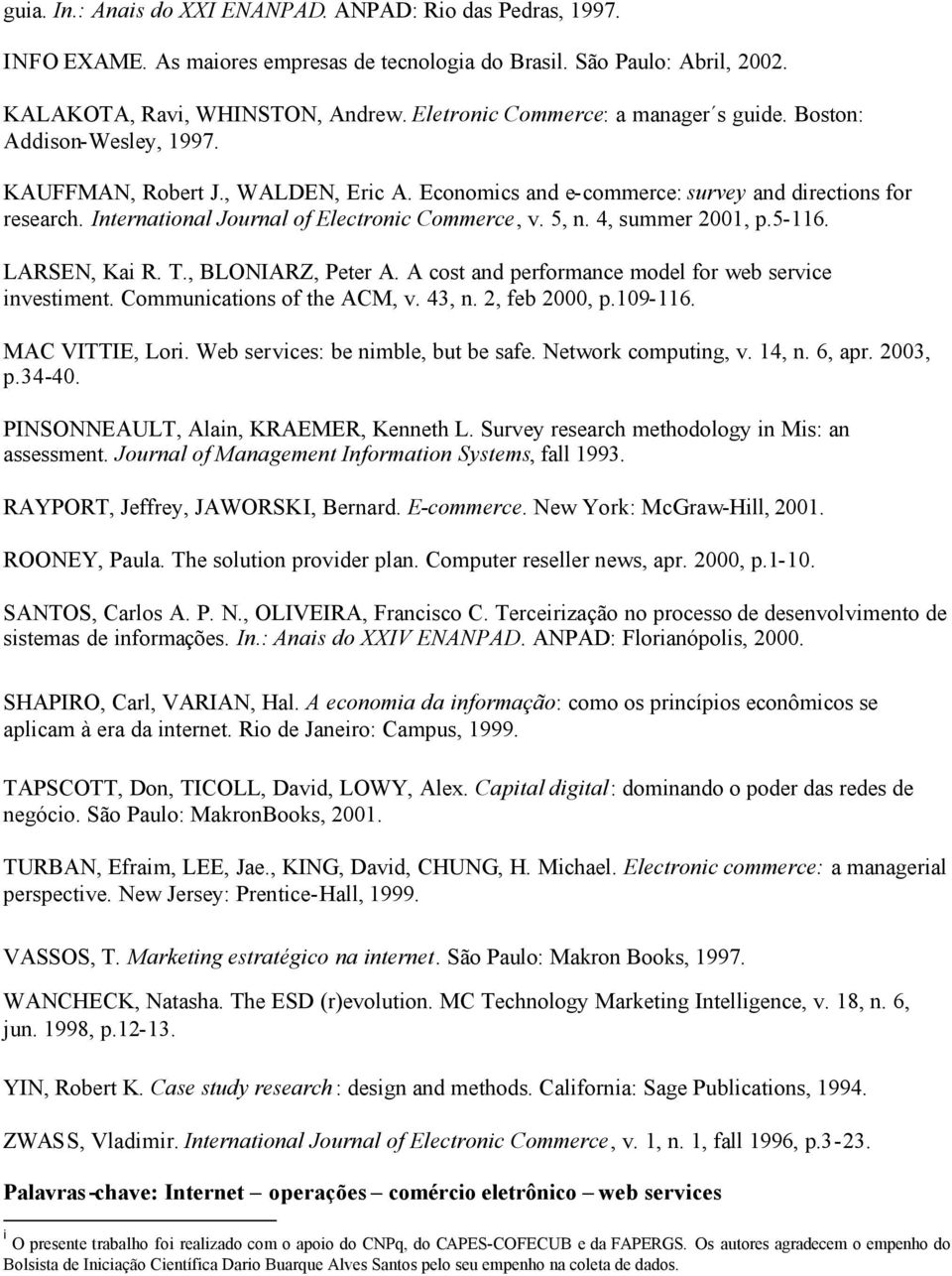 International Journal of Electronic Commerce, v. 5, n. 4, summer 2001, p.5-116. LARSEN, Kai R. T., BLONIARZ, Peter A. A cost and performance model for web service investiment.