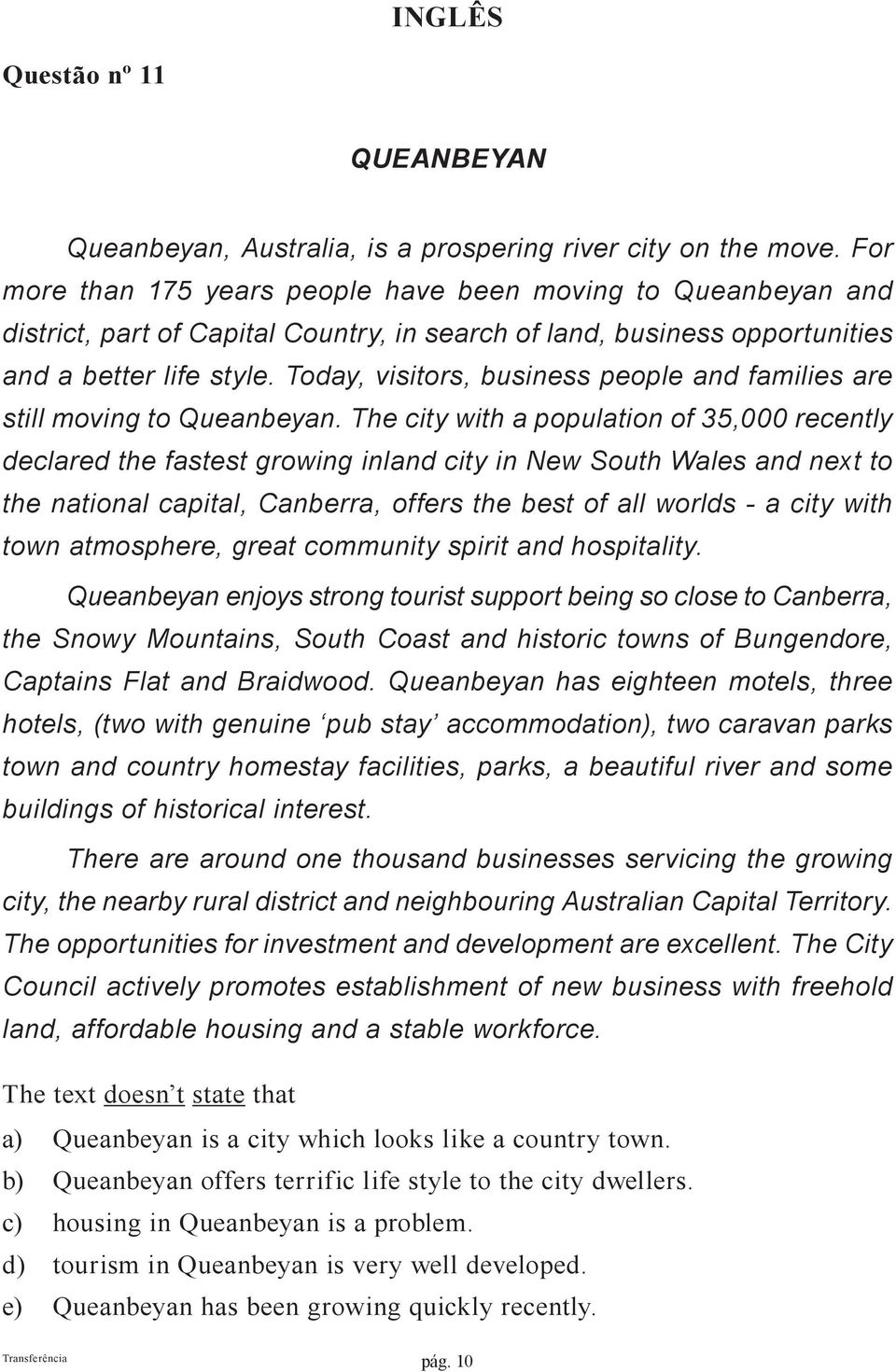 Today, visitors, business people and families are still moving to Queanbeyan.