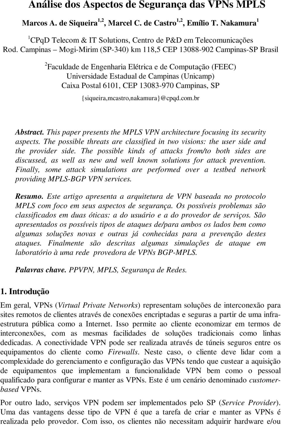 13083-970 Campinas, SP {siqueira,mcastro,nakamura}@cpqd.com.br Abstract. This paper presents the MPLS VPN architecture focusing its security aspects.