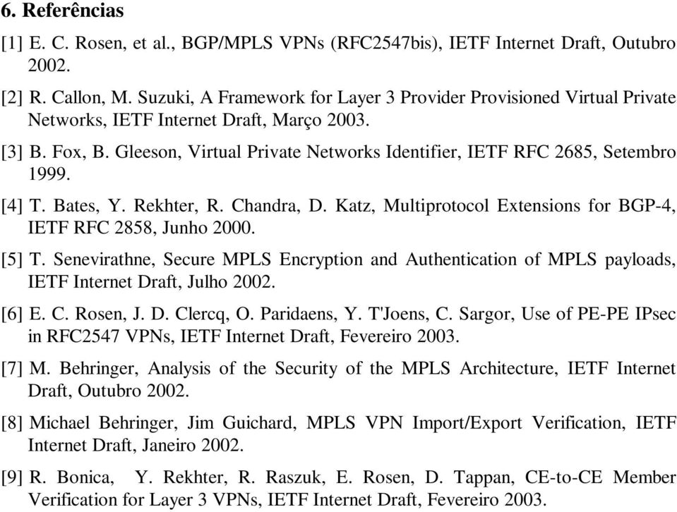 Gleeson, Virtual Private Networks Identifier, IETF RFC 2685, Setembro 1999. [4] T. Bates, Y. Rekhter, R. Chandra, D. Katz, Multiprotocol Extensions for BGP-4, IETF RFC 2858, Junho 2000. [5] T.