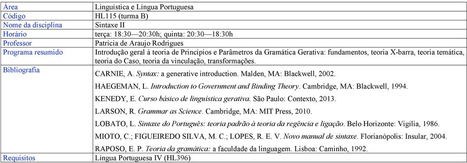 Malden, MA: Blackwell, 2002. HAEGEMAN, L. Introduction to Government and Binding Theory. Cambridge, MA: Blackwell, 1994. KENEDY, E. Curso básico de linguística gerativa. São Paulo: Contexto, 2013.