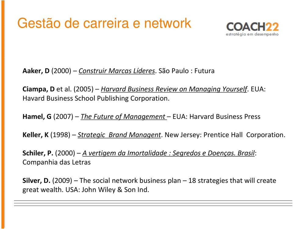 Hamel, G (2007) The Future of Management EUA: Harvard Business Press Keller, K (1998) Strategic Brand Managent.