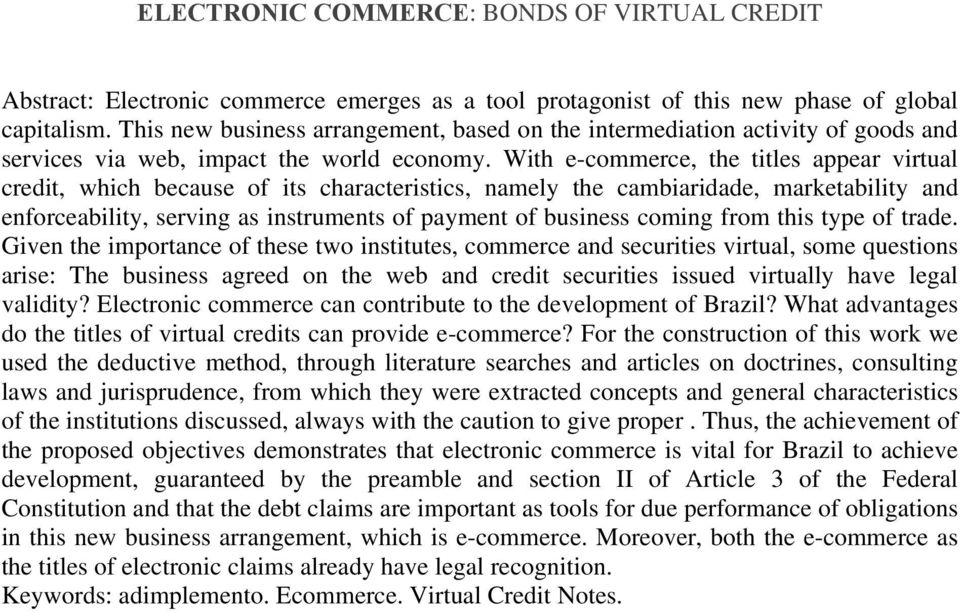 With e-commerce, the titles appear virtual credit, which because of its characteristics, namely the cambiaridade, marketability and enforceability, serving as instruments of payment of business