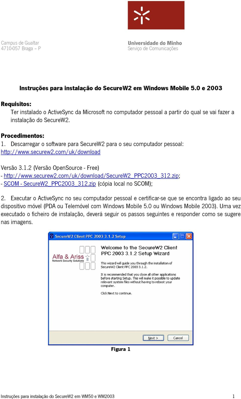 Descarregar o software para SecureW2 para o seu computador pessoal: http://www.securew2.com/uk/download Versão 3.1.2 (Versão OpenSource - Free) - http://www.securew2.com/uk/download/securew2_ppc2003_312.