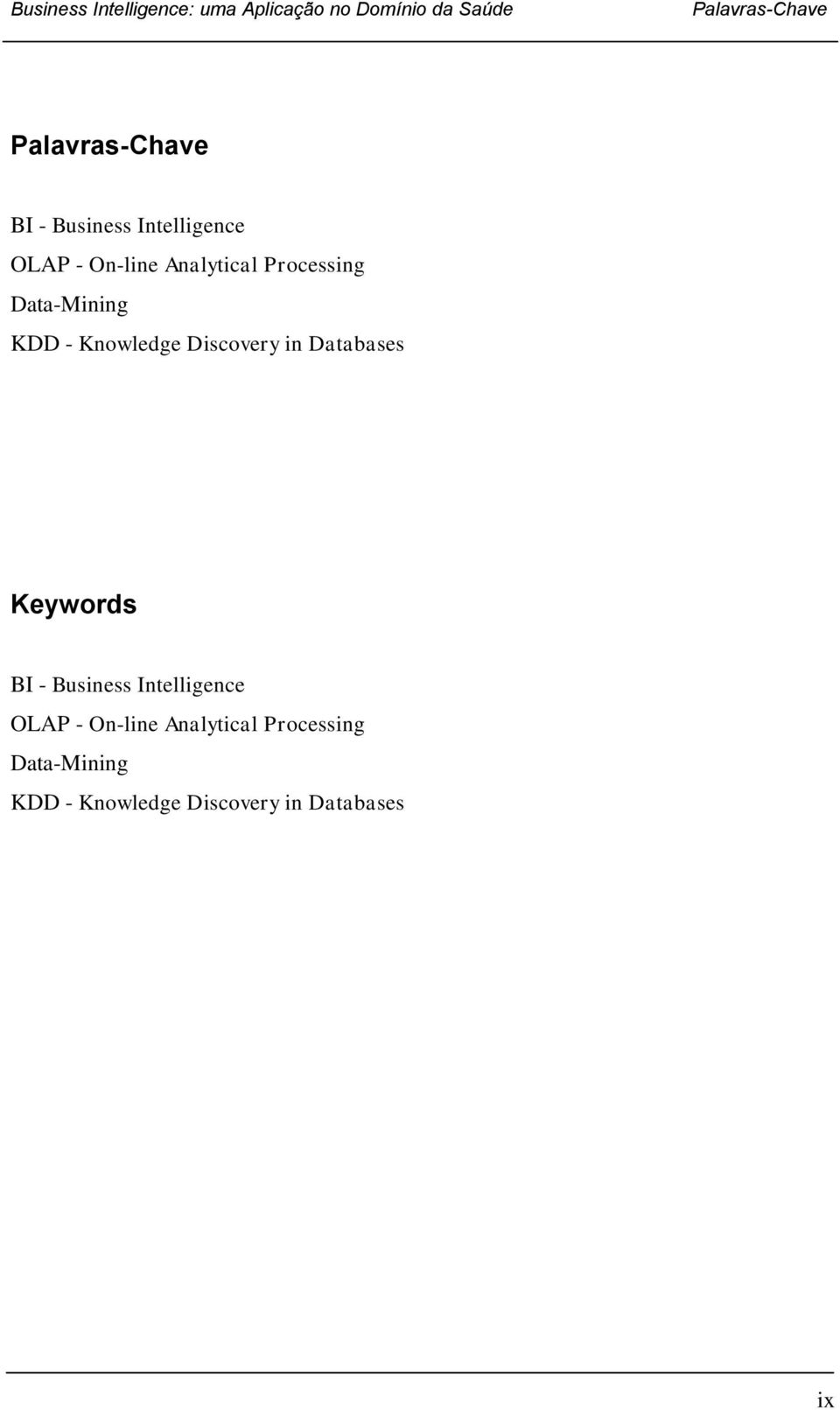 Data-Mining KDD - Knowledge Discovery in Databases Keywords BI - Business