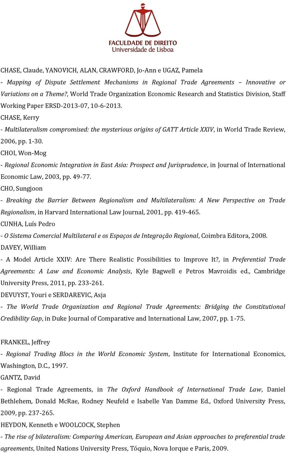 CHASE, Kerry - Multilateralism compromised: the mysterious origins of GATT Article XXIV, in World Trade Review, 2006, pp. 1-30.