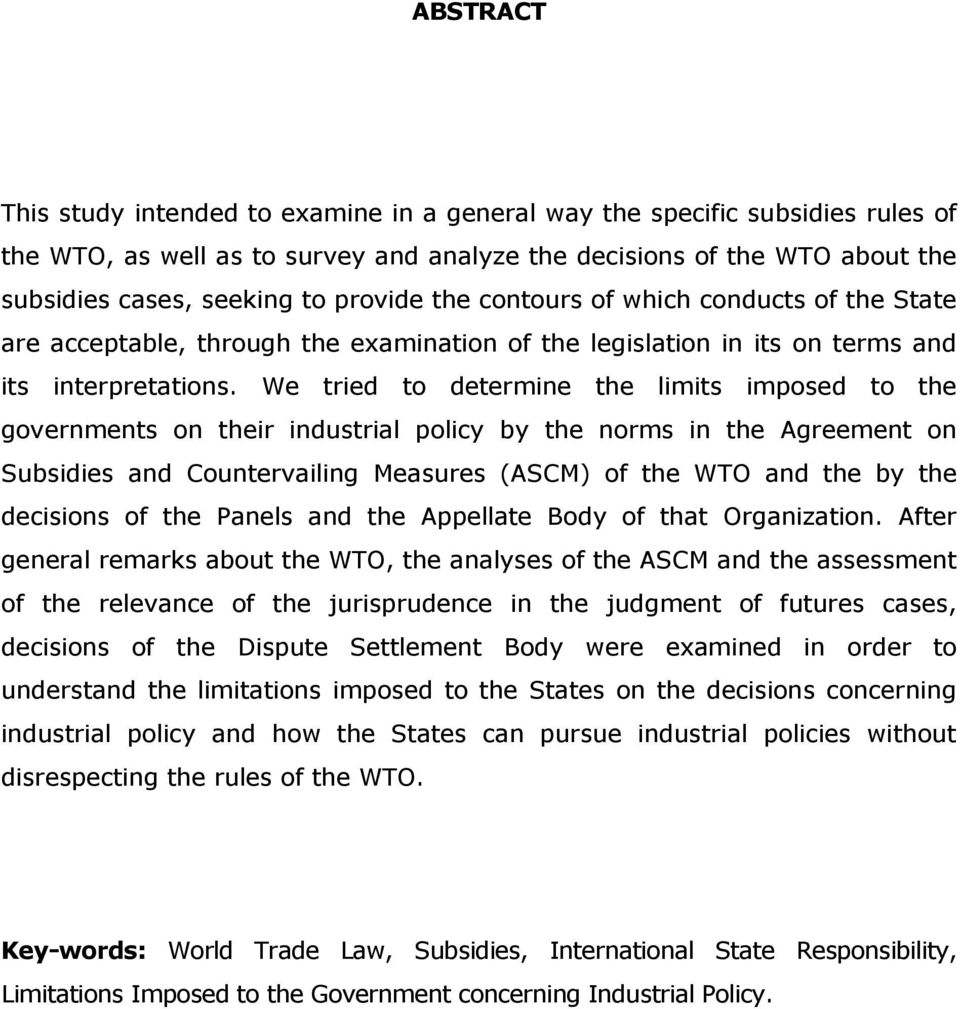We tried to determine the limits imposed to the governments on their industrial policy by the norms in the Agreement on Subsidies and Countervailing Measures (ASCM) of the WTO and the by the