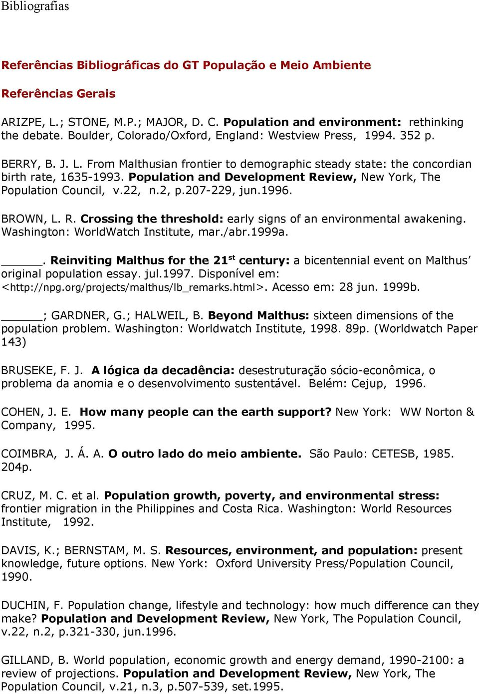 Population and Development Review, New York, The Population Council, v.22, n.2, p.207-229, jun.1996. BROWN, L. R. Crossing the threshold: early signs of an environmental awakening.