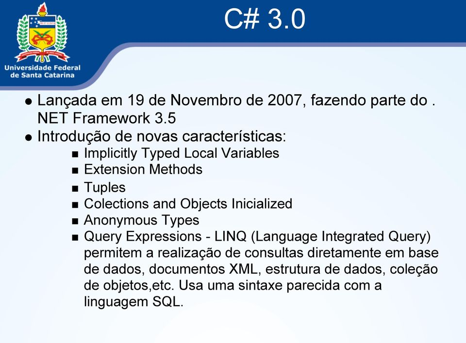 Objects Inicialized Anonymous Types Query Expressions - LINQ (Language Integrated Query) permitem a realização