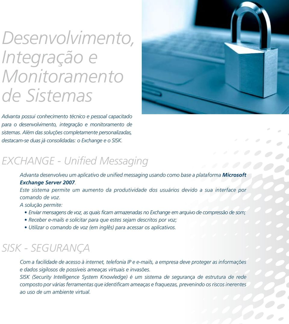 EXCHANGE - Unified Messaging Advanta desenvolveu um aplicativo de unified messaging usando como base a plataforma Microsoft Exchange Server 2007.