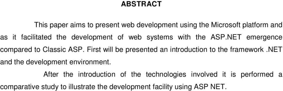 First will be presented an introduction to the framework.net and the development environment.