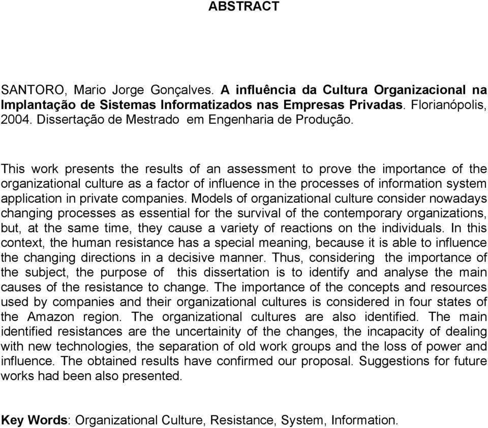This work presents the results of an assessment to prove the importance of the organizational culture as a factor of influence in the processes of information system application in private companies.