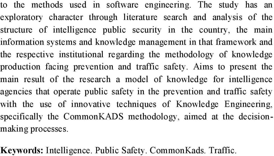 management in that framework and the respective institutional regarding the methodology of knowledge production facing prevention and traffic safety.