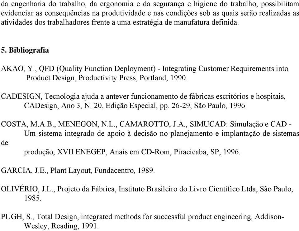 , QFD (Quality Function Deployment) - Integrating Customer Requirements into Product Design, Productivity Press, Portland, 1990.