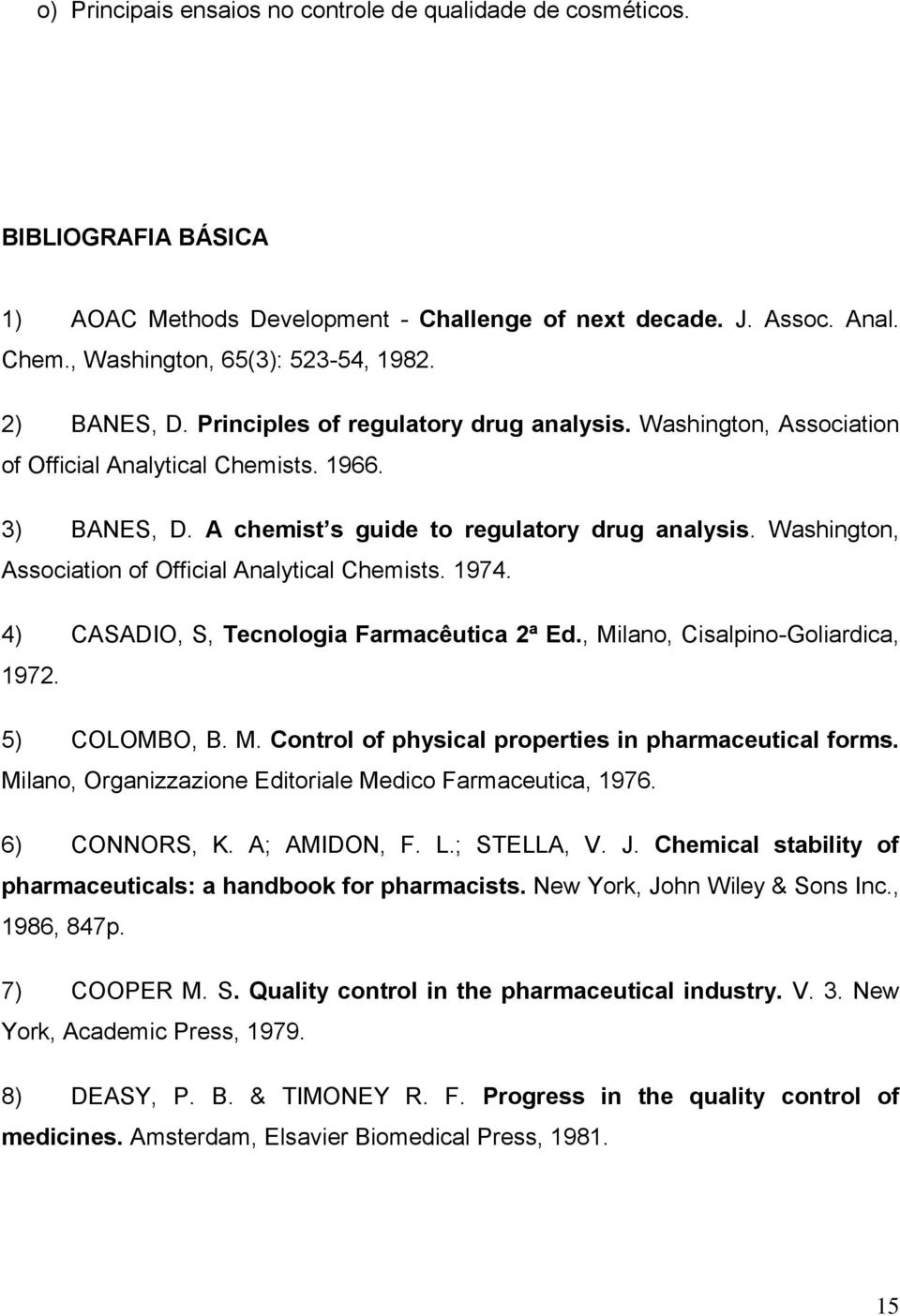 Washington, Association of Official Analytical Chemists. 1974. 4) CASADIO, S, Tecnologia Farmacêutica 2ª Ed., Milano, Cisalpino-Goliardica, 1972. 5) COLOMBO, B. M. Control of physical properties in pharmaceutical forms.