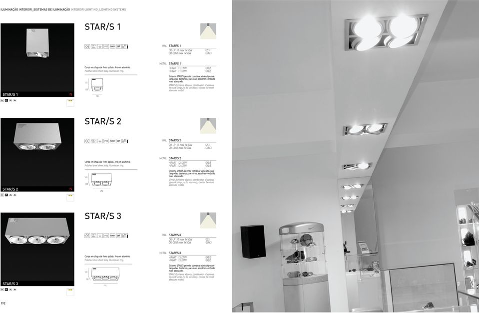 STAR/S Systems allows a combination of various types of lamps, to do so simply, choose the most adequate model. STAR/S 2 STAR/S 2 QR-P111 max 2x 50W QR-CB51 max 2x 50W Corpo em chapa de ferro polido.