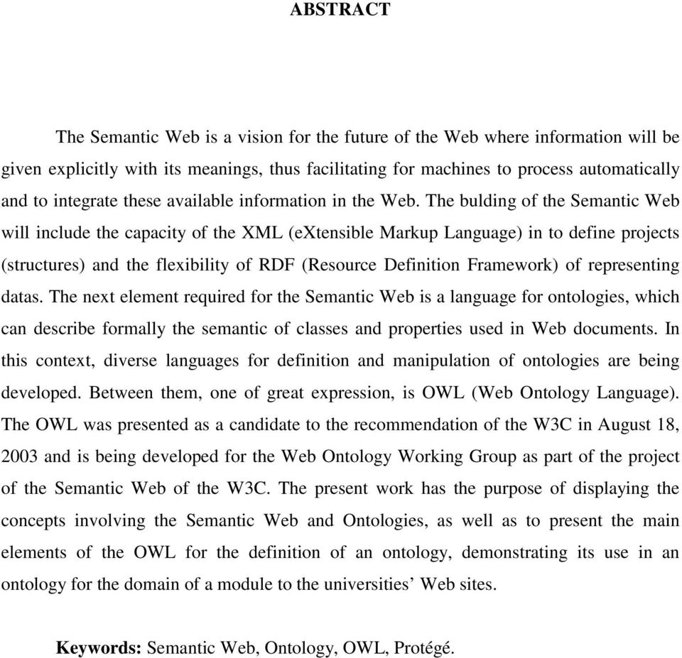 The bulding of the Semantic Web will include the capacity of the XML (extensible Markup Language) in to define projects (structures) and the flexibility of RDF (Resource Definition Framework) of