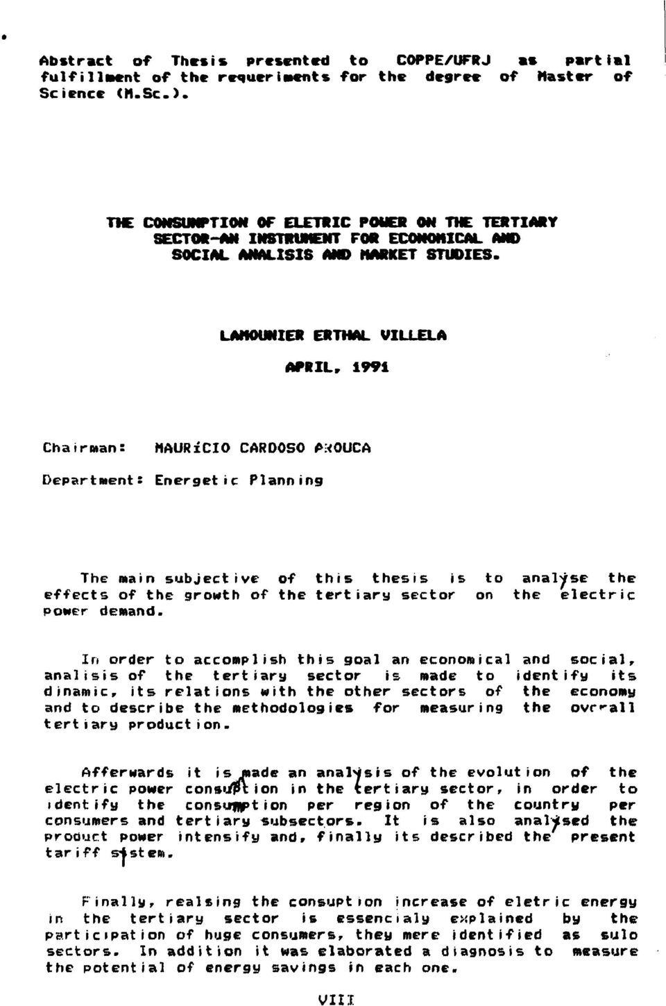 LANOUNIER ERTHAL VILUELA APRIL, 1991 ChairMan: MAURÍCIO CARDOSO PXOUCA Department: Energetic Planning The main subjective of this thesis is to analyse the effects of the growth of the tertiary sector