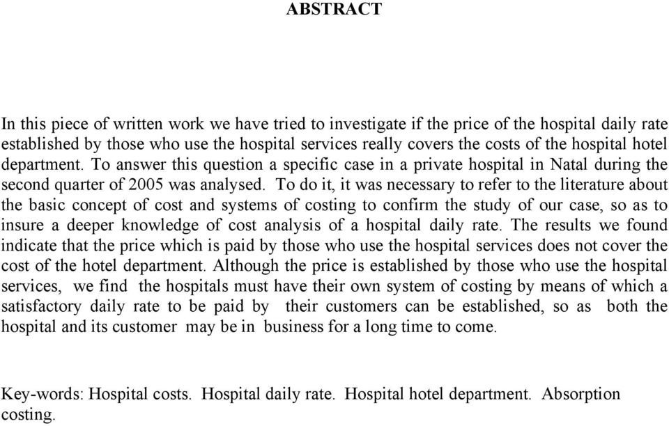To do it, it was necessary to refer to the literature about the basic concept of cost and systems of costing to confirm the study of our case, so as to insure a deeper knowledge of cost analysis of a