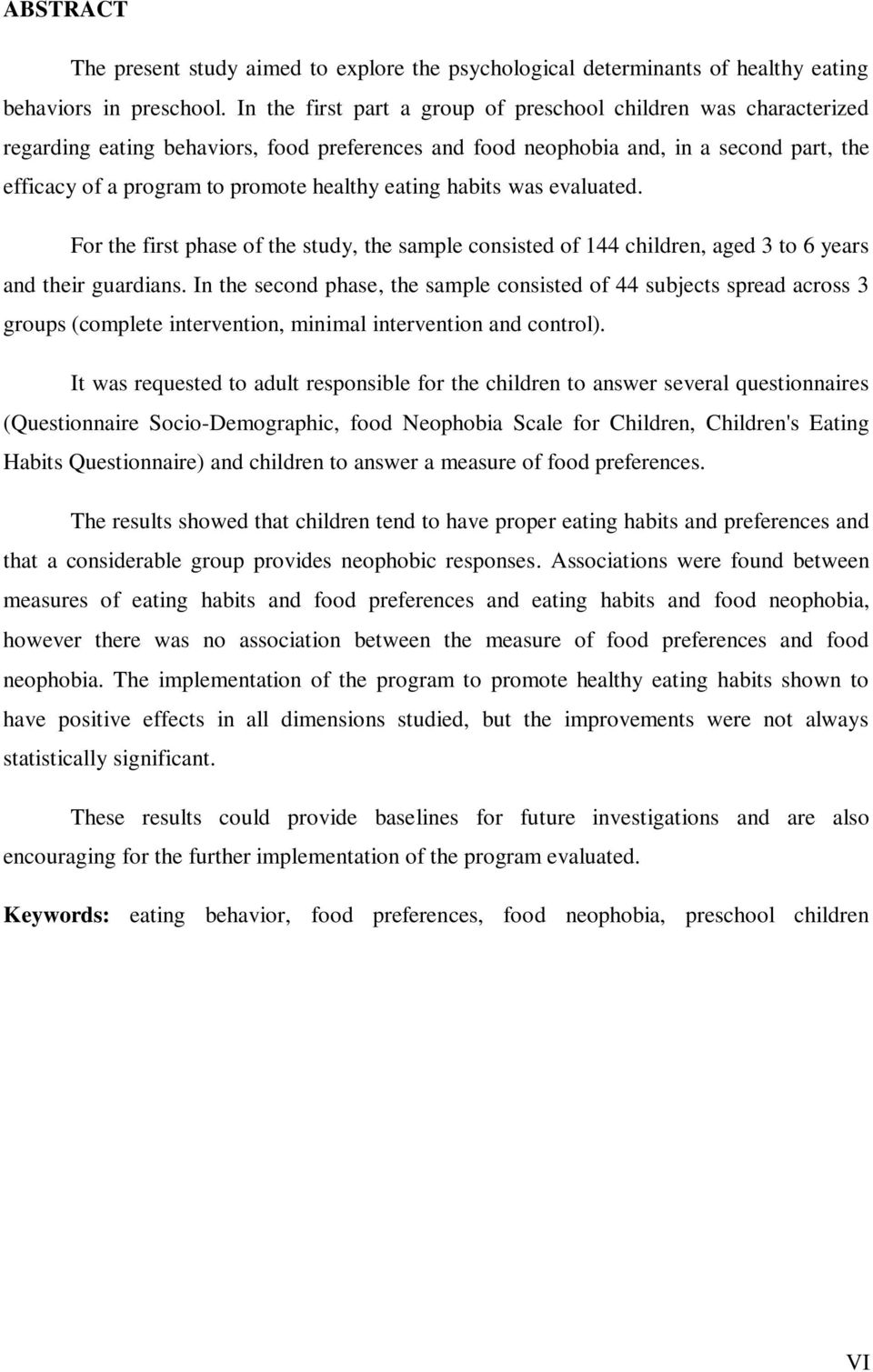 eating habits was evaluated. For the first phase of the study, the sample consisted of 144 children, aged 3 to 6 years and their guardians.