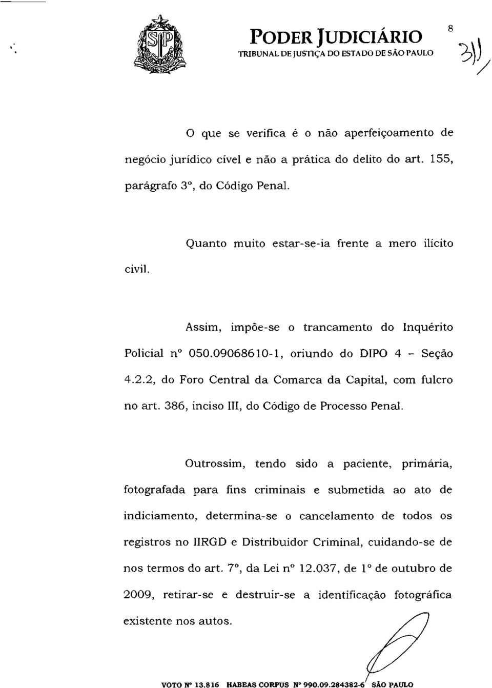 2, do Foro Central da Comarca da Capital, com fulcro no art. 386, inciso III, do Código de Processo Penal.