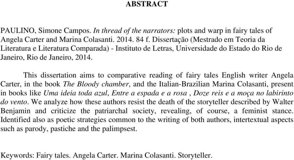 This dissertation aims to comparative reading of fairy tales English writer Angela Carter, in the book The Bloody chamber, and the Italian-Brazilian Marina Colasanti, present in books like Uma ideia