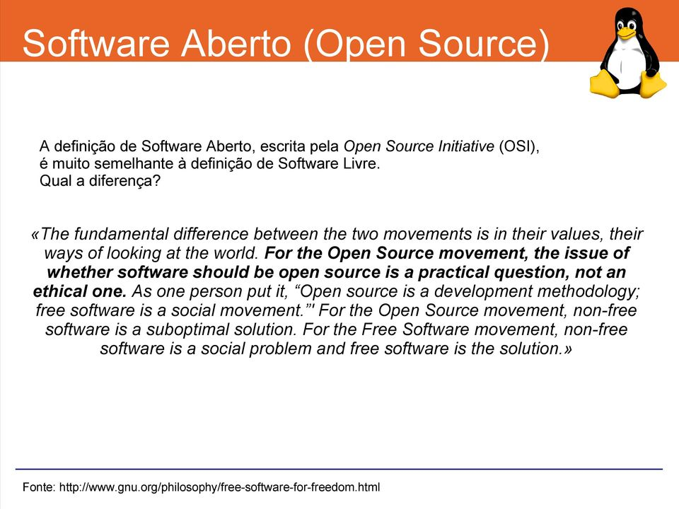 For the Open Source movement, the issue of whether software should be open source is a practical question, not an ethical one.