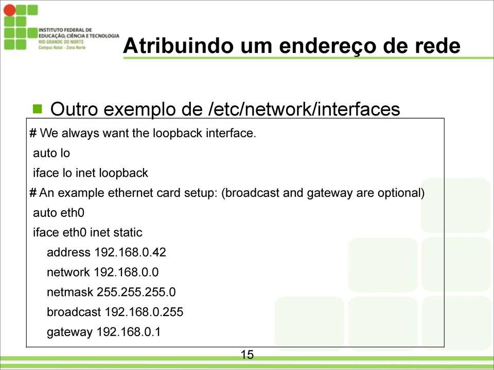 auto lo iface lo inet loopback # An example ethernet card setup: (broadcast and gateway