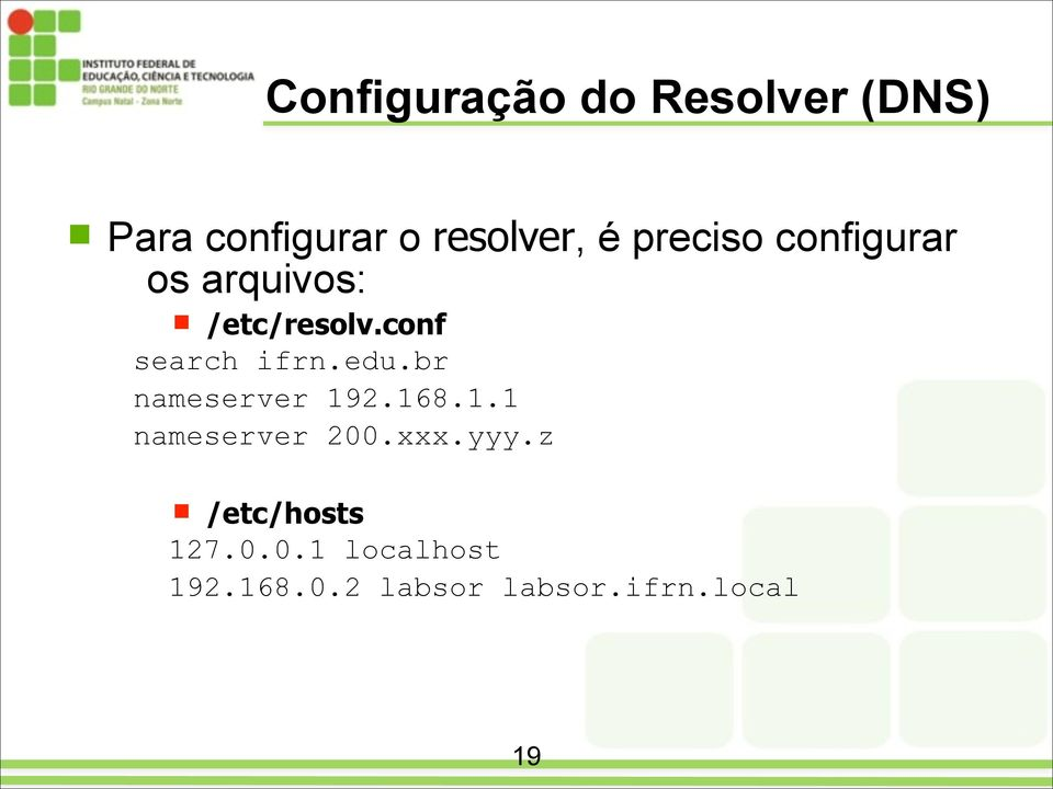 /etc/resolv.conf search ifrn.edu.br nameserver 19