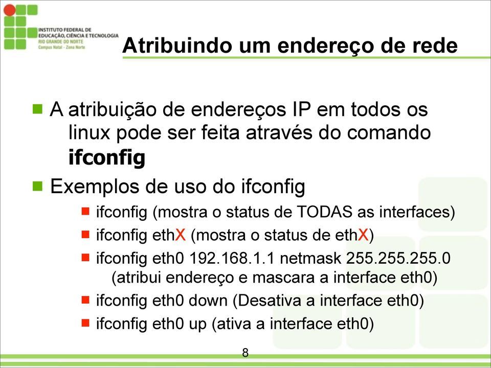 Exemplos de uso do ifconfig! ifconfig (mostra o status de TODAS as interfaces)!