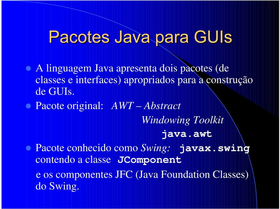Pacote original: AWT Abstract Windowing Toolkit java.