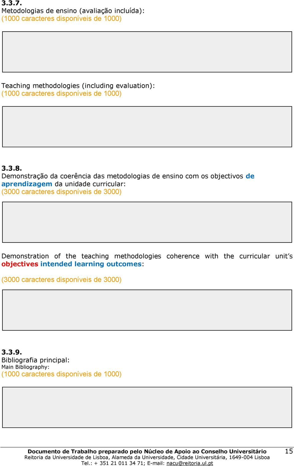 caracteres disponíveis de 3000) Demonstration of the teaching methodologies coherence with the curricular unit s
