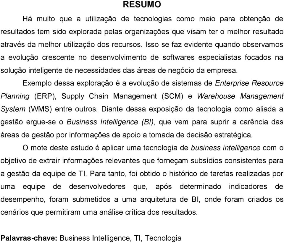 Exemplo dessa exploração é a evolução de sistemas de Enterprise Resource Planning (ERP), Supply Chain Management (SCM) e Warehouse Management System (WMS) entre outros.