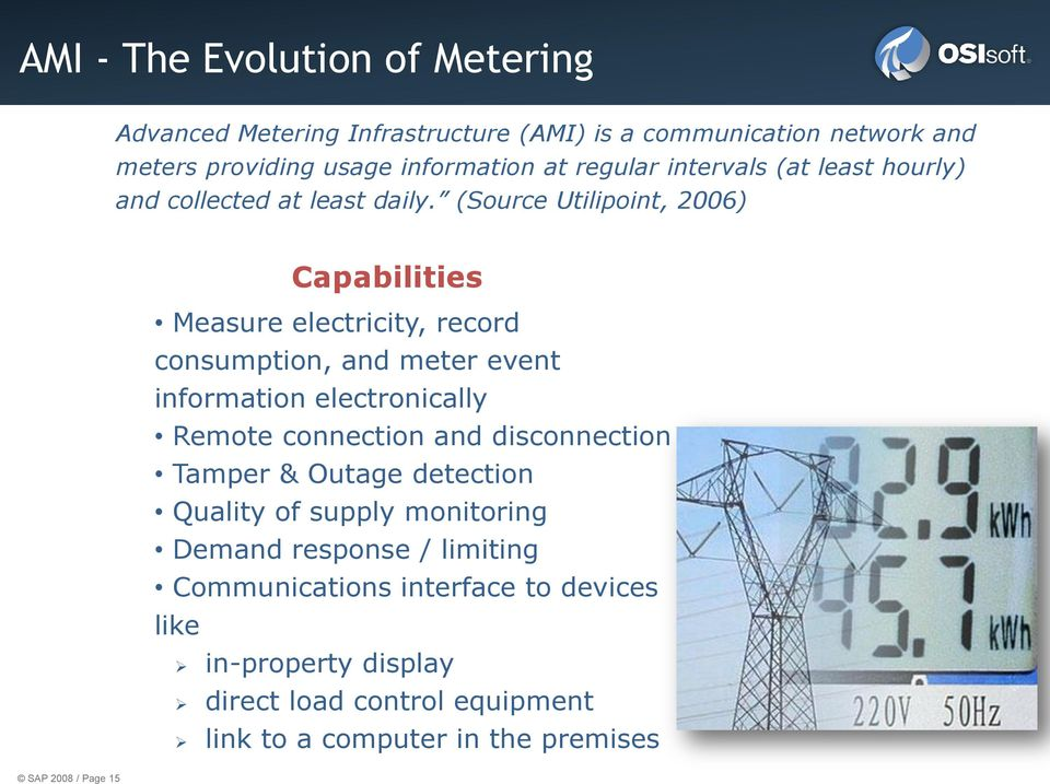 (Source Utilipoint, 2006) Capabilities Measure electricity, record consumption, and meter event information electronically Remote connection and