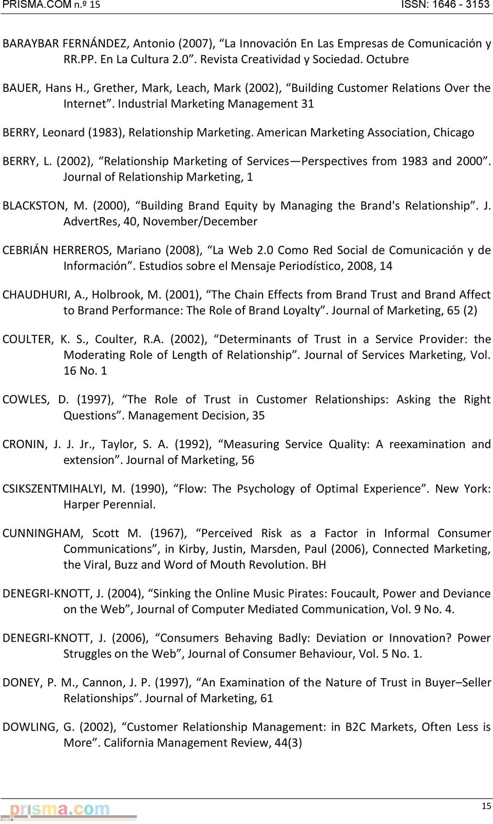 American Marketing Association, Chicago BERRY, L. (2002), Relationship Marketing of Services Perspectives from 1983 and 2000. Journal of Relationship Marketing, 1 BLACKSTON, M.