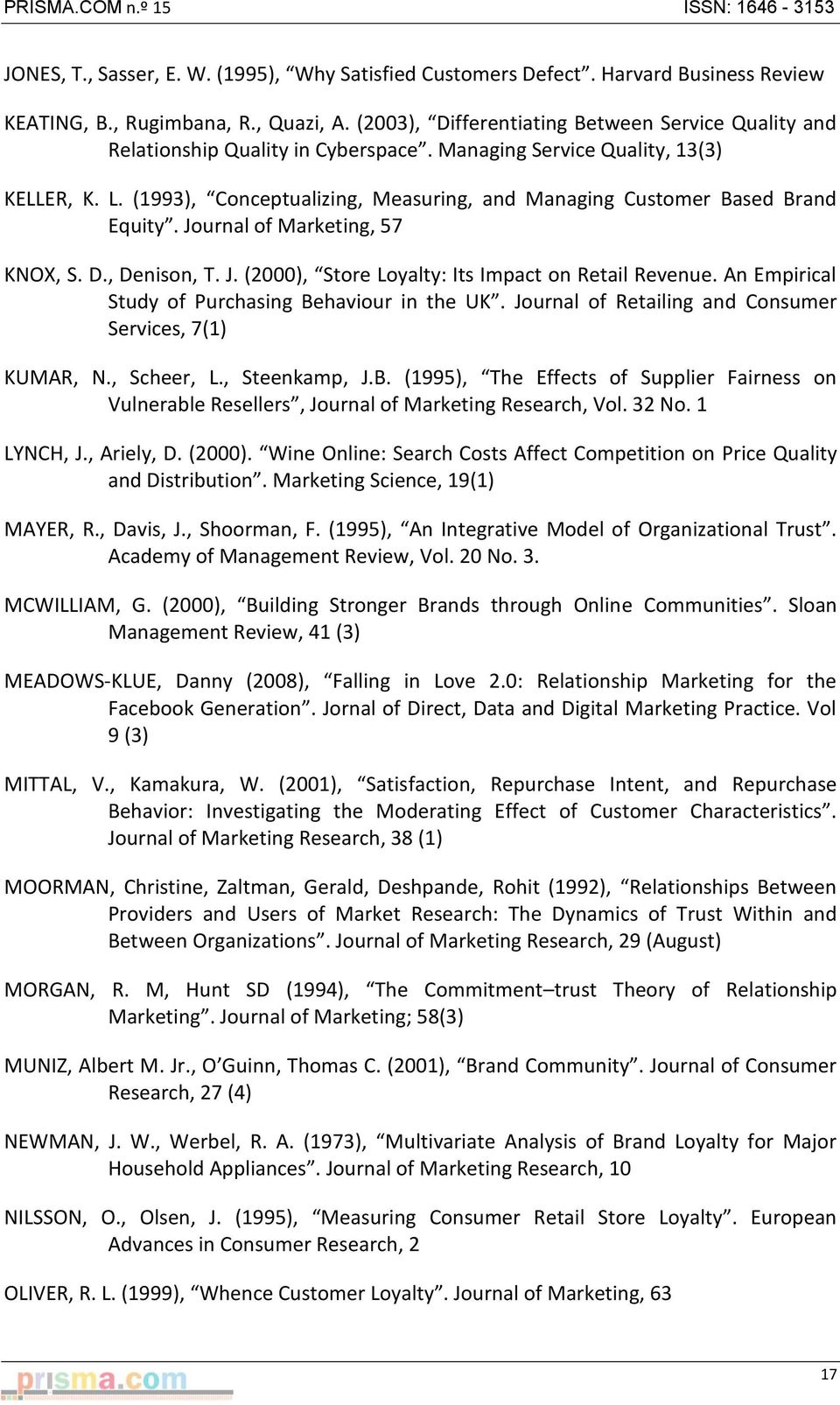 (1993), Conceptualizing, Measuring, and Managing Customer Based Brand Equity. Journal of Marketing, 57 KNOX, S. D., Denison, T. J. (2000), Store Loyalty: Its Impact on Retail Revenue.