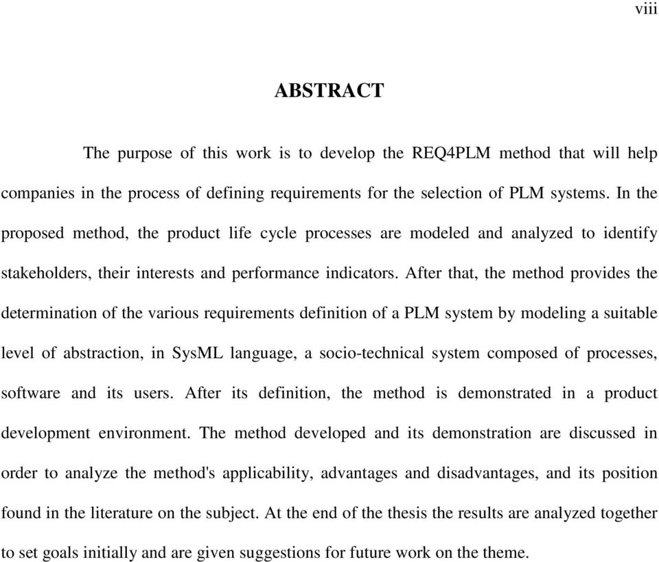 After that, the method provides the determination of the various requirements definition of a PLM system by modeling a suitable level of abstraction, in SysML language, a socio-technical system