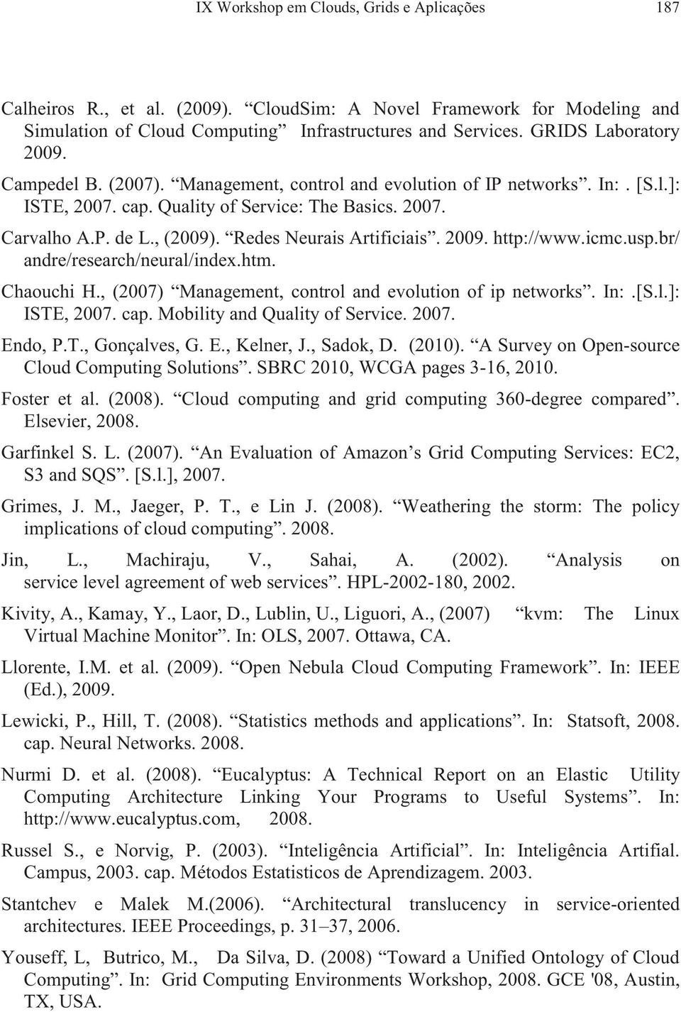 Redes Neurais Artificiais. 2009. http://www.icmc.usp.br/ andre/research/neural/index.htm. Chaouchi H., (2007) Management, control and evolution of ip networks. In:.[S.l.]: ISTE, 2007. cap.