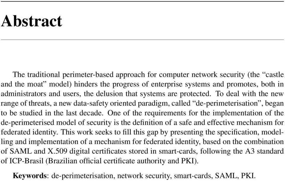 One of the requirements for the implementation of the de-perimeterised model of security is the definition of a safe and effective mechanism for federated identity.
