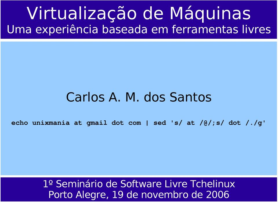 dos Santos echo unixmania at gmail dot com sed 's/ at
