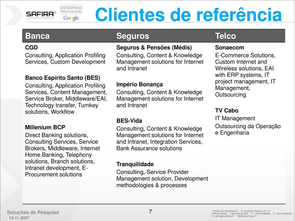 Banking, Telephony solutions, Branch solutions, Intranet development, E- Procurement solutions Seguros & Pensões (Médis) Consulting, Content & Knowledge Management solutions for Internet and Intranet