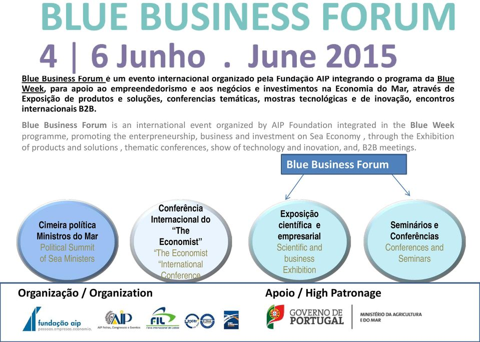 Blue Business Forum is an international event organized by AIP Foundation integrated in the Blue Week programme, promoting the enterpreneurship, business and investment on Sea Economy, through the