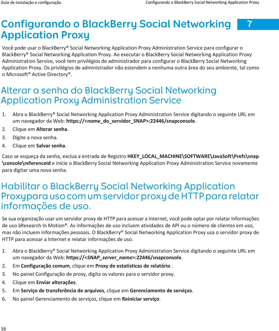 Ao executar o BlackBerry Social Networking Application Proxy Administration Service, você tem privilégios de administrador para configurar o BlackBerry Social Networking Application Proxy.