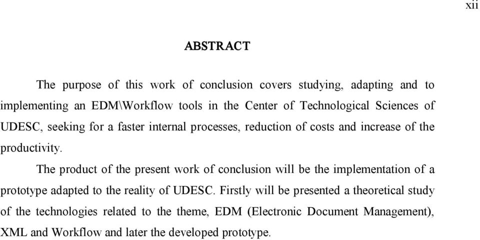 The product of the present work of conclusion will be the implementation of a prototype adapted to the reality of UDESC.