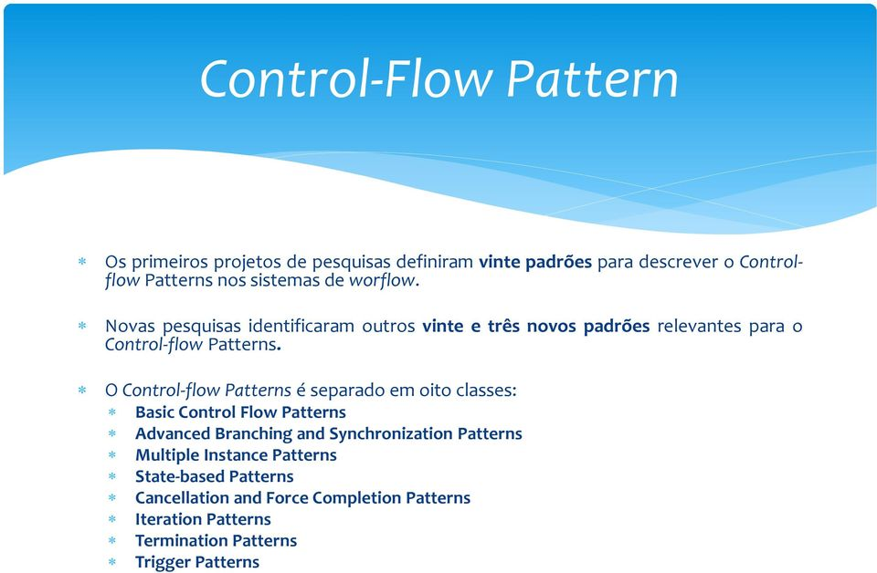 O Control-flow Patterns é separado em oito classes: Basic Control Flow Patterns Advanced Branching and Synchronization Patterns