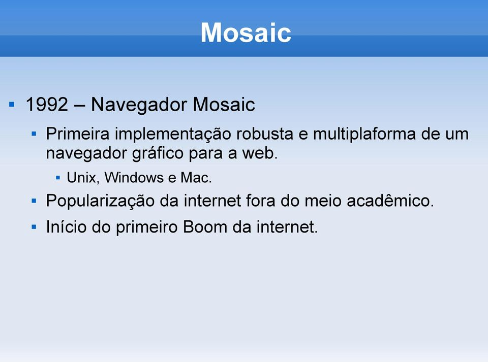 web. Unix, Windows e Mac.